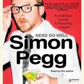Nerd Do Well: A Small Boys Journey to Becoming a Big Kid Audiobook, by Simon Pegg