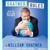 Shatner Rules: Your Key to Understanding the Shatnerverse and the World at Large, by William Shatner