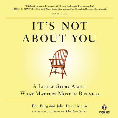 Its Not About You: A Little Story About What Matters Most in Business Audiobook, by Bob Burg