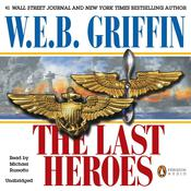 The Last Heroes: A Men at War Novel, by W. E. B. Griffin