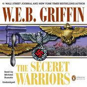The Secret Warriors: A Men at War Novel, by W. E. B. Griffin