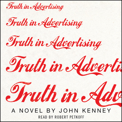 Truth in Advertising: A Novel Audiobook, by John Kenney