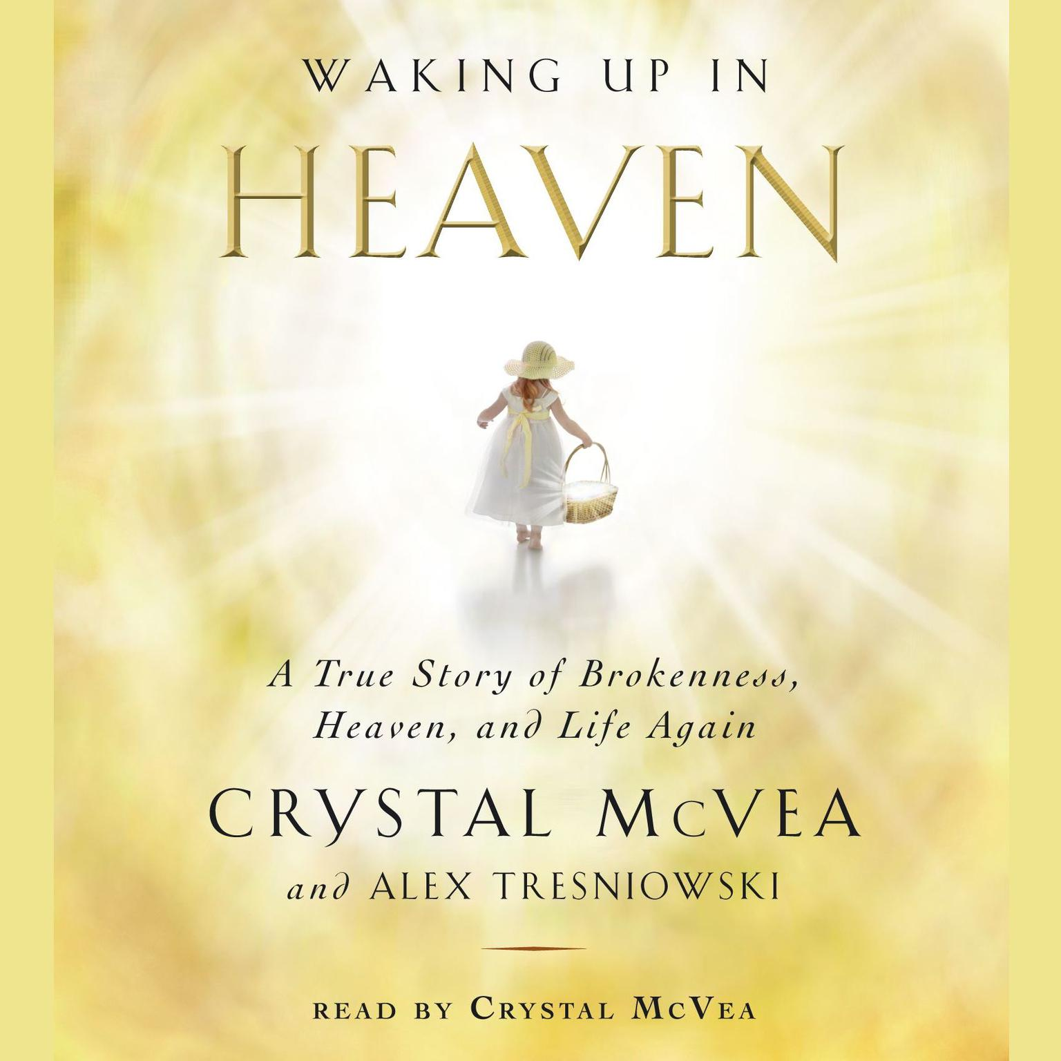 Printable Waking Up in Heaven: A True Story of Brokenness, Heaven, and Life Again Audiobook Cover Art
