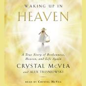 Waking Up in Heaven: A True Story of Brokenness, Heaven, and Life Again, by Alex Tresniowski, Crystal McVea