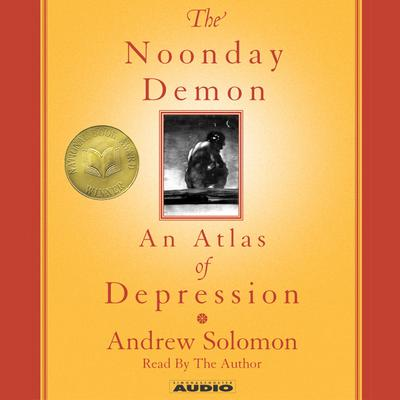 The Noonday Demon: An Atlas Of Depression Audiobook, by Andrew Solomon