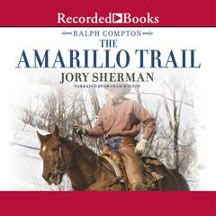 Ralph Compton The Amarillo Trail: A Ralph Compton Novel Audiobook, by Jory Sherman, Ralph Compton