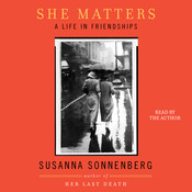She Matters: A Life in Friendships Audiobook, by Susanna Sonnenberg