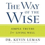 The Way of the Wise: Simple Truths for Living Well, by Kevin Leman