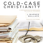 Cold-Case Christianity: A Homicide Detective Investigates the Claims of the Gospels, by J. Warner Wallace