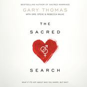 The Sacred Search: What If It's Not about Who You Marry, But Why?, by Gary L. Thomas