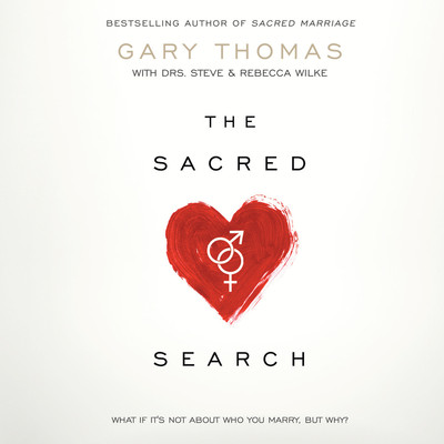 The Sacred Search: What If Its Not about Who You Marry, But Why? Audiobook, by Gary Thomas