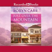 Just Over the Mountain Audiobook, by Robyn Carr