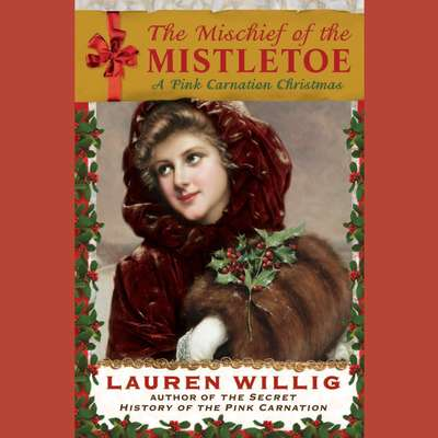The Mischief of the Mistletoe: A Pink Carnation Christmas Audiobook, by