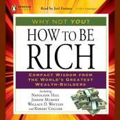 How to Be Rich: Compact Wisdom from the Worlds Greatest Wealth-Builders Audiobook, by various authors, Joseph Murphy, Wallace D. Wattles, Napoleon Hill, Robert Collier, Joseph Murphy, Ph.D., D.D.