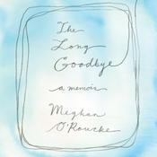 The Long Goodbye: A memoir Audiobook, by Meghan O'Rourke