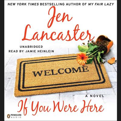 If You Were Here: A Novel Audiobook, by Jen Lancaster