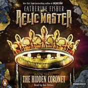Relic Master: the Hidden Coronet, by Catherine Fisher