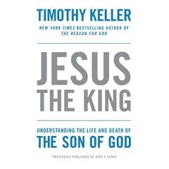 Kings Cross: The Story of the World in the Life of Jesus Audiobook, by Timothy Keller