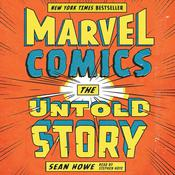 Marvel Comics: The Untold Story, by Sean Howe