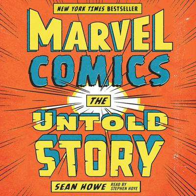 Marvel Comics: The Untold Story Audiobook, by Sean Howe