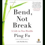 Bend, Not Break: A Life in Two Worlds, by MeiMei Fox, Ping Fu