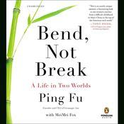 Bend, Not Break: A Life in Two Worlds, by Ping Fu, MeiMei Fox