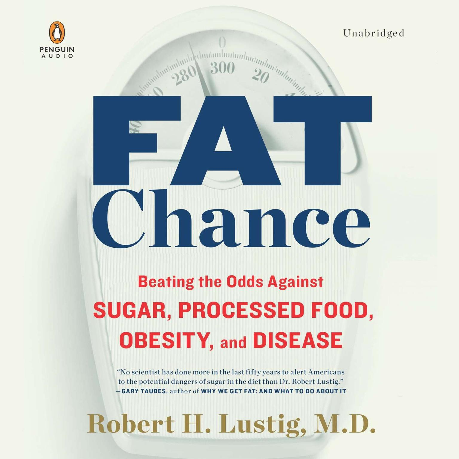 Printable Fat Chance: Beating the Odds Against Sugar, Processed Food, Obesity, and Disease Audiobook Cover Art