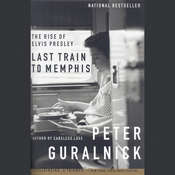 Last Train to Memphis: The Rise of Elvis Presley Audiobook, by Peter Guralnick
