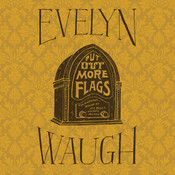 Put Out More Flags, by Evelyn Waugh