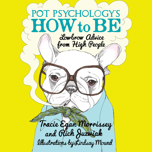 Printable Pot Psychology's How to Be: Lowbrow Advice from High People Audiobook Cover Art