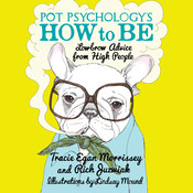 Pot Psychology's How to Be: Lowbrow Advice from High People Audiobook, by Tracie Egan Morrissey