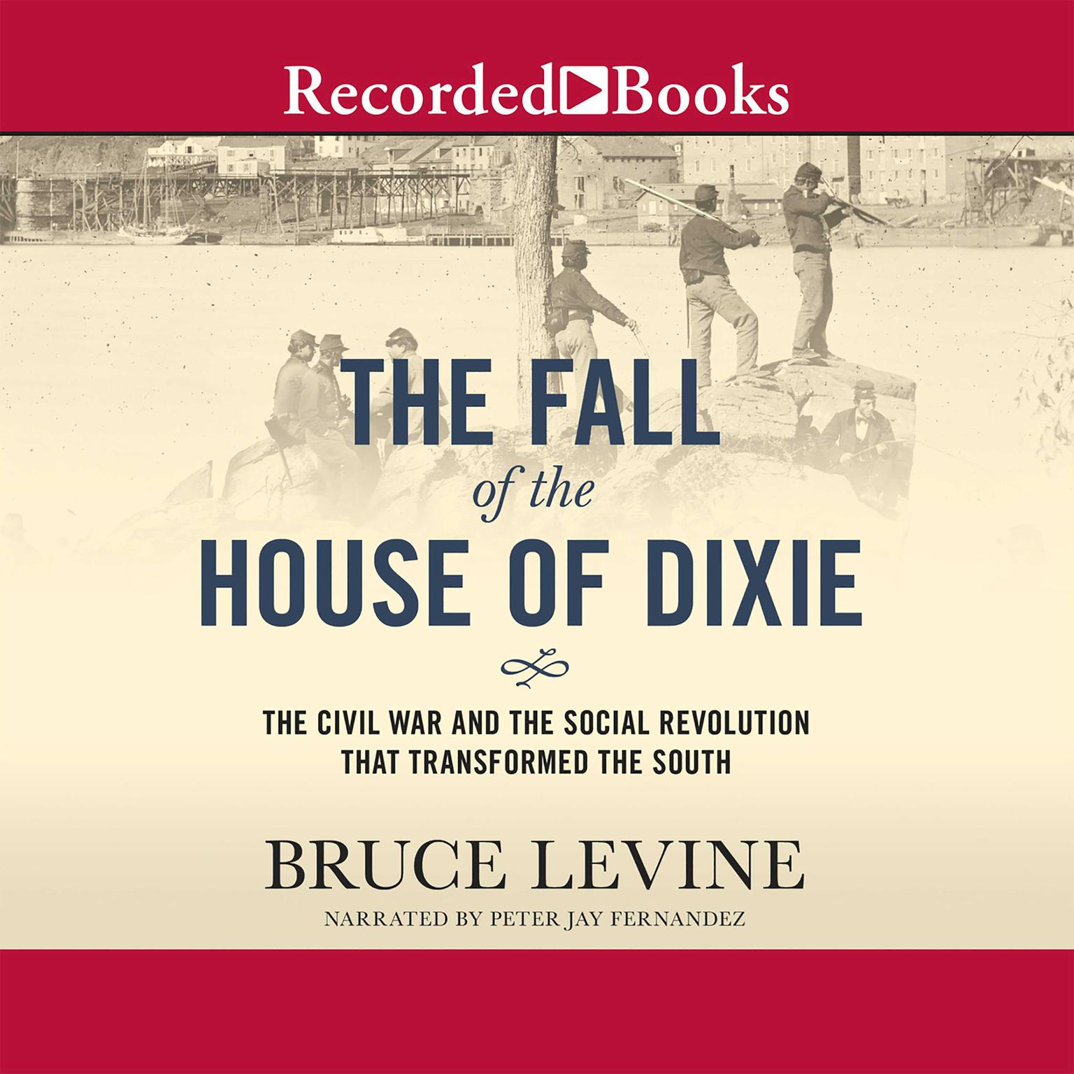 Printable The Fall of the House of Dixie: The Civil War and the Social Revolution That Transformed the South Audiobook Cover Art