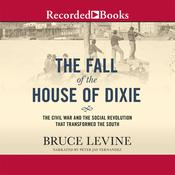 The Fall of the House of Dixie: The Civil War and the Social Revolution That Transformed the South Audiobook, by Bruce Levine