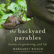 The Backyard Parables: Lessons on Gardening, and Life, by Margaret Roach