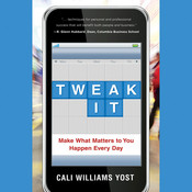 Tweak It: Make What Matters to You Happen Every Day Audiobook, by Cali Williams Yost