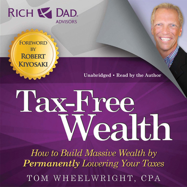 Printable Tax-Free Wealth: How to Build Massive Wealth by Permanently Lowering Your Taxes Audiobook Cover Art