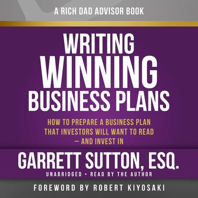 Rich Dad Advisors: Writing Winning Business Plans: How to Prepare a Business Plan that Investors will Want to Read - and Invest In Audiobook, by Garrett Sutton