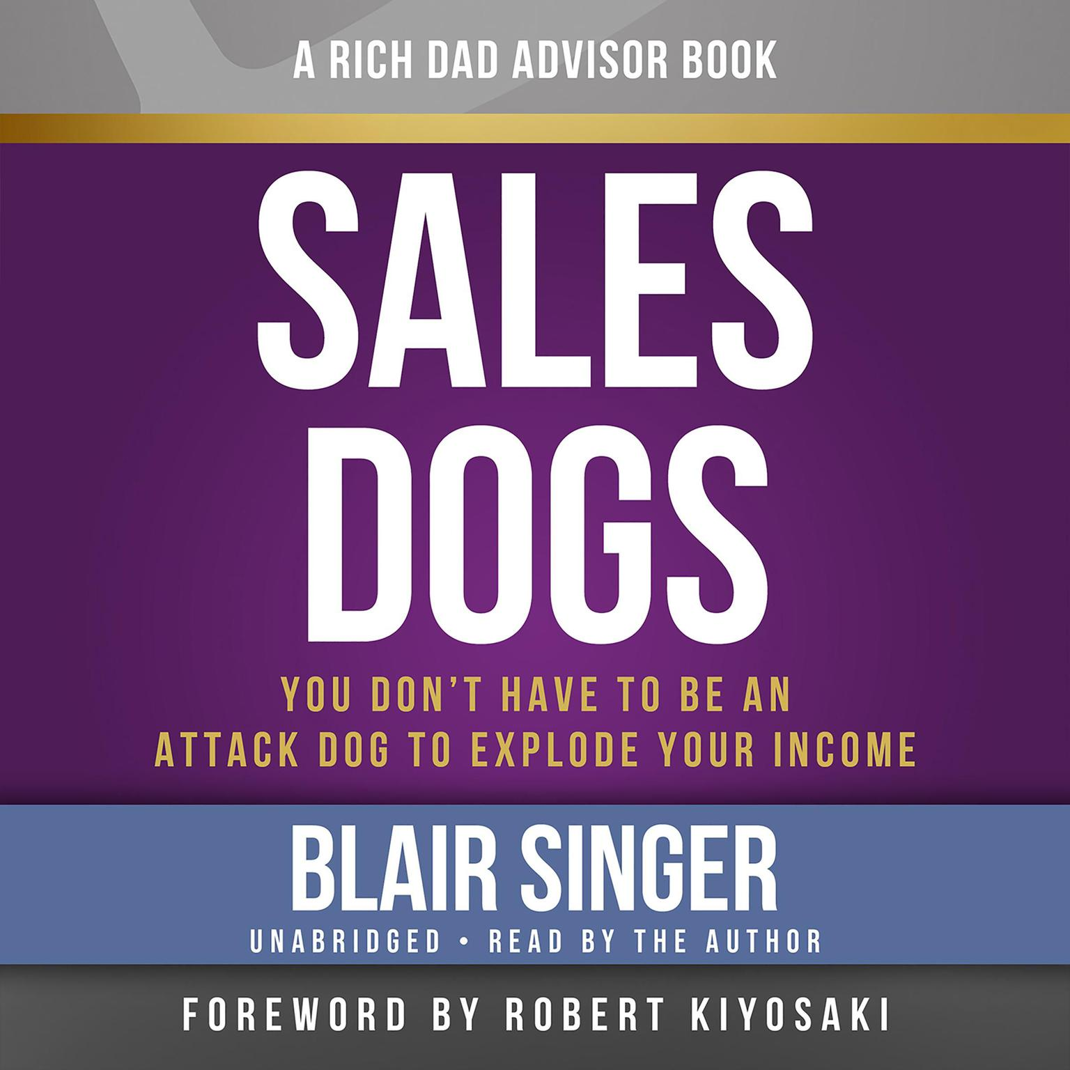 Printable SalesDogs: You Don't Have to Be an Attack Dog to Explode Your Income Audiobook Cover Art