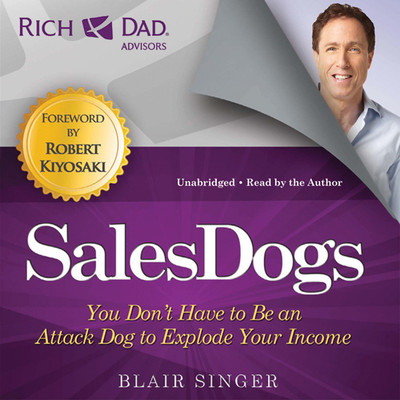 Rich Dad Advisors: SalesDogs: You Don't Have to Be an Attack Dog to Explode Your Income Audiobook, by Blair Singer
