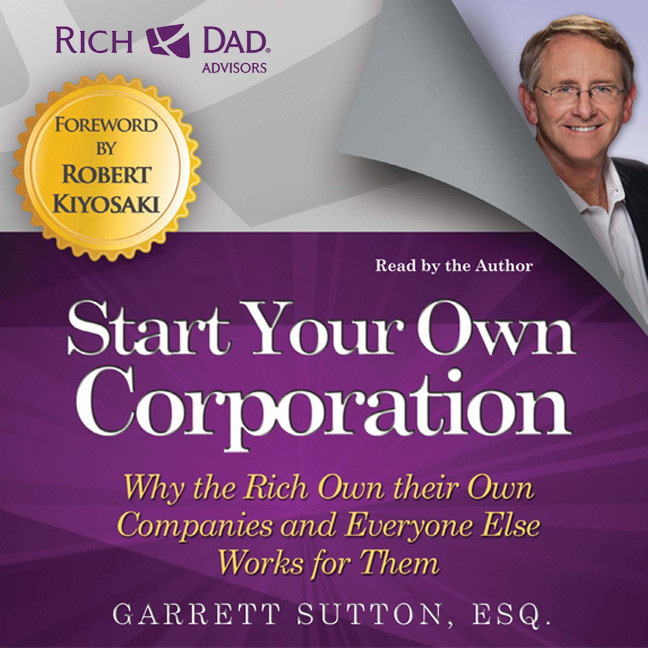Printable Start Your Own Corporation: Why the Rich Own Their Own Companies and Everyone Else Works for Them Audiobook Cover Art