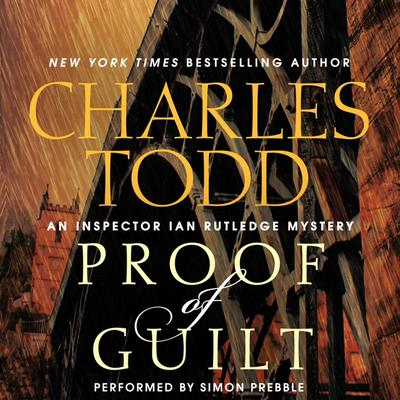 Proof of Guilt: An Inspector Ian Rutledge Mystery Audiobook, by