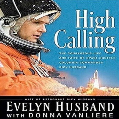 High Calling: The Courageous Life and Faith of Space Shuttle Columbia Commander Rick Husband Audiobook, by Evelyn Husband
