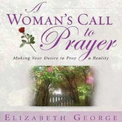 A Woman's Call to Prayer: Making Your Desire to Pray a Reality Audiobook, by Elizabeth George