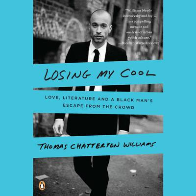 Losing My Cool: How a Fathers Love and 15,000 Books Beat Hip-hop Culture Audiobook, by Thomas Chatterton Williams