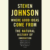 Where Good Ideas Come From: The Natural History of Innovation Audiobook, by Steven Johnson
