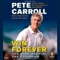 Win Forever: Live, Work, and Play Like a Champion Audiobook, by Pete Carroll, Yogi Roth, Kristoffer A. Garin