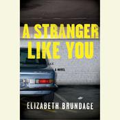 A a Stranger Like You: A Novel, by Elizabeth Brundage