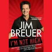 I'm Not High: (But I've Got a Lot of Crazy Stories about Life as a Goat Boy, a Dad, and a Spiritual Warrior), by Jim Breuer
