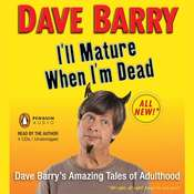 Ill Mature When Im Dead: Dave Barry's Amazing Tales of Adulthood, by Dave Barry