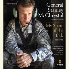 My Share of the Task: A Memoir Audiobook, by Stanley McChrystal, Gen. Stanley McChrystal, General Stanley McChrystal